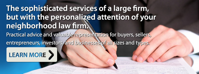 The sophisticated services of a large firm, but with the personalized attention of your neighborhood law firm.